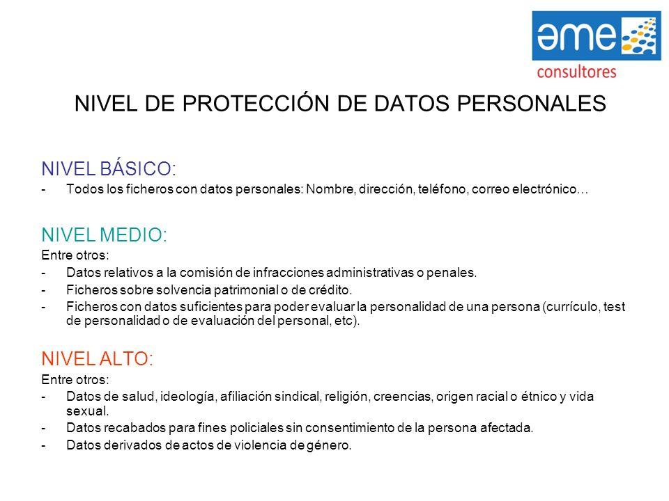 NIVEL DE PROTECCIÓN DE DATOS PERSONALES NIVEL BÁSICO: -Todos los ficheros con datos personales: Nombre, dirección, teléfono, correo electrónico… NIVEL