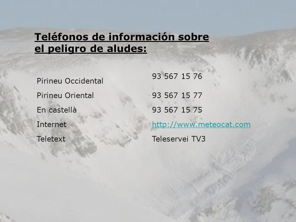 Teléfonos de información sobre el peligro de aludes: Pirineu Occidental 93 567 15 76 Pirineu Oriental93 567 15 77 En castellà93 567 15 75 Internethttp