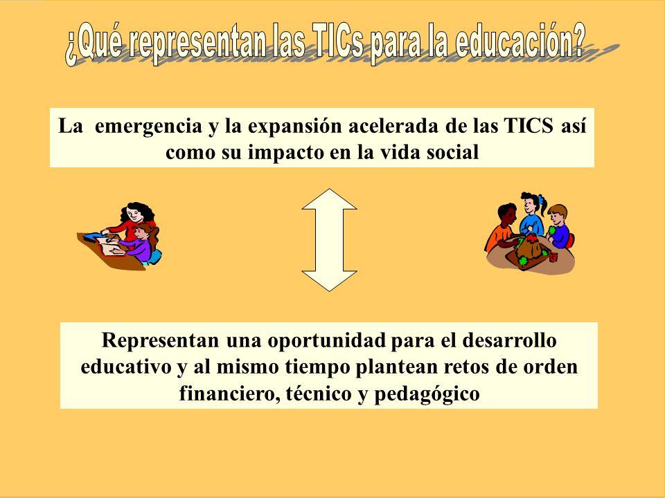 La emergencia y la expansión acelerada de las TICS así como su impacto en la vida social Representan una oportunidad para el desarrollo educativo y al