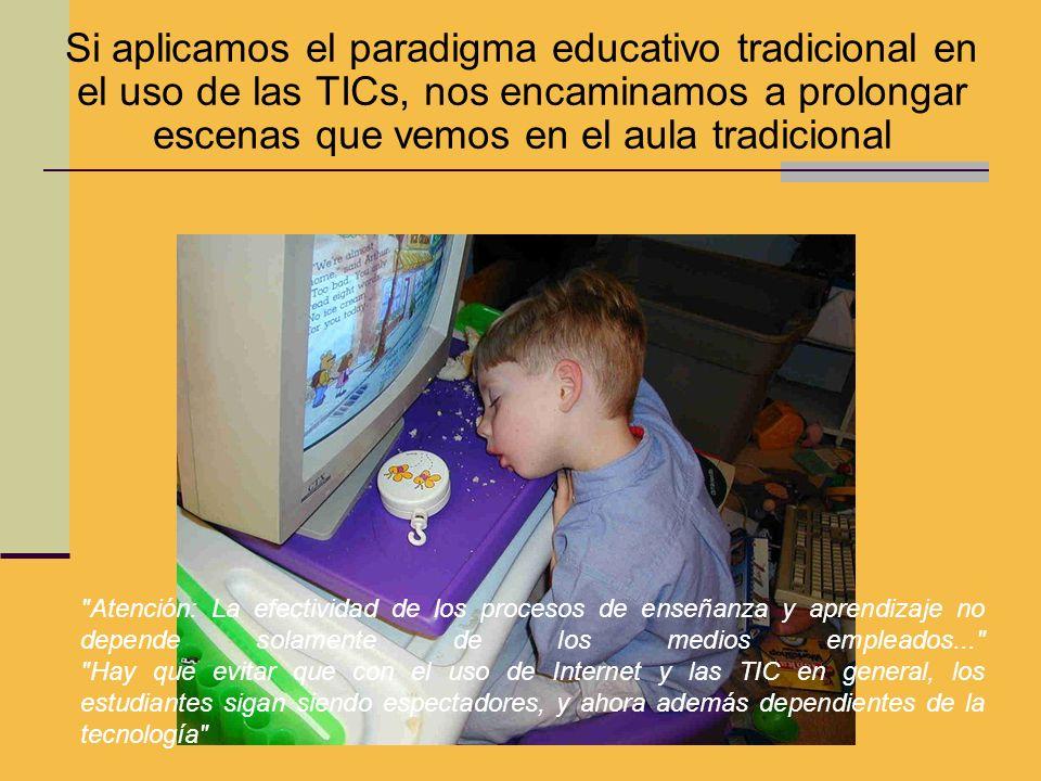 Si aplicamos el paradigma educativo tradicional en el uso de las TICs, nos encaminamos a prolongar escenas que vemos en el aula tradicional