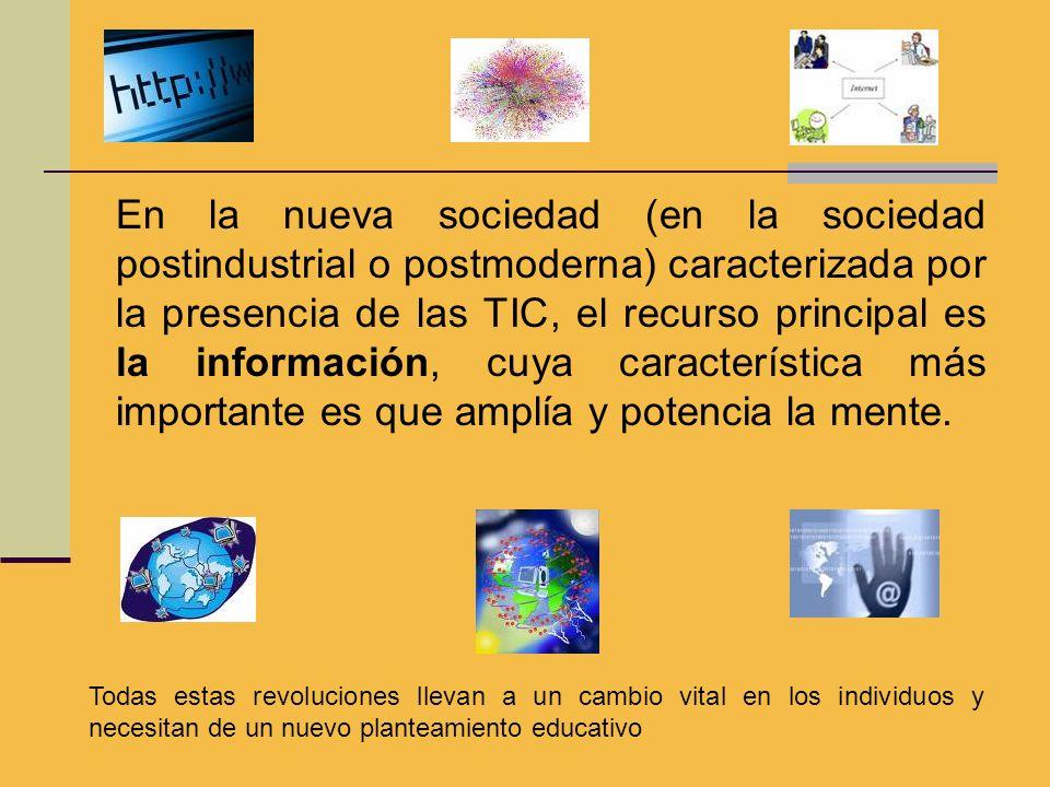 En la nueva sociedad (en la sociedad postindustrial o postmoderna) caracterizada por la presencia de las TIC, el recurso principal es la información,