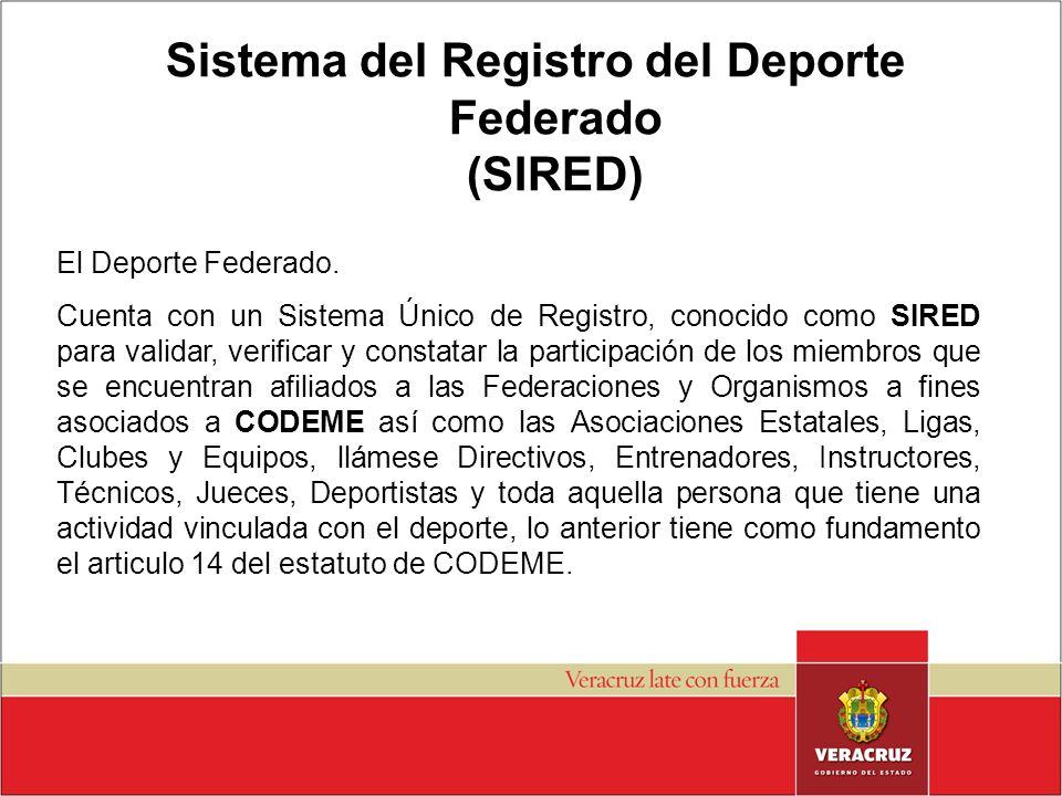 Sistema del Registro del Deporte Federado (SIRED) El Deporte Federado. Cuenta con un Sistema Único de Registro, conocido como SIRED para validar, veri