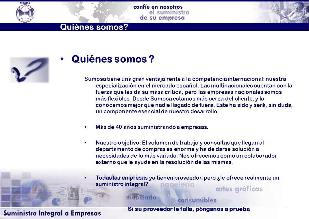 Quiénes somos? Sumosa tiene una gran ventaja rente a la competencia internacional: nuestra especialización en el mercado español. Las multinacionales
