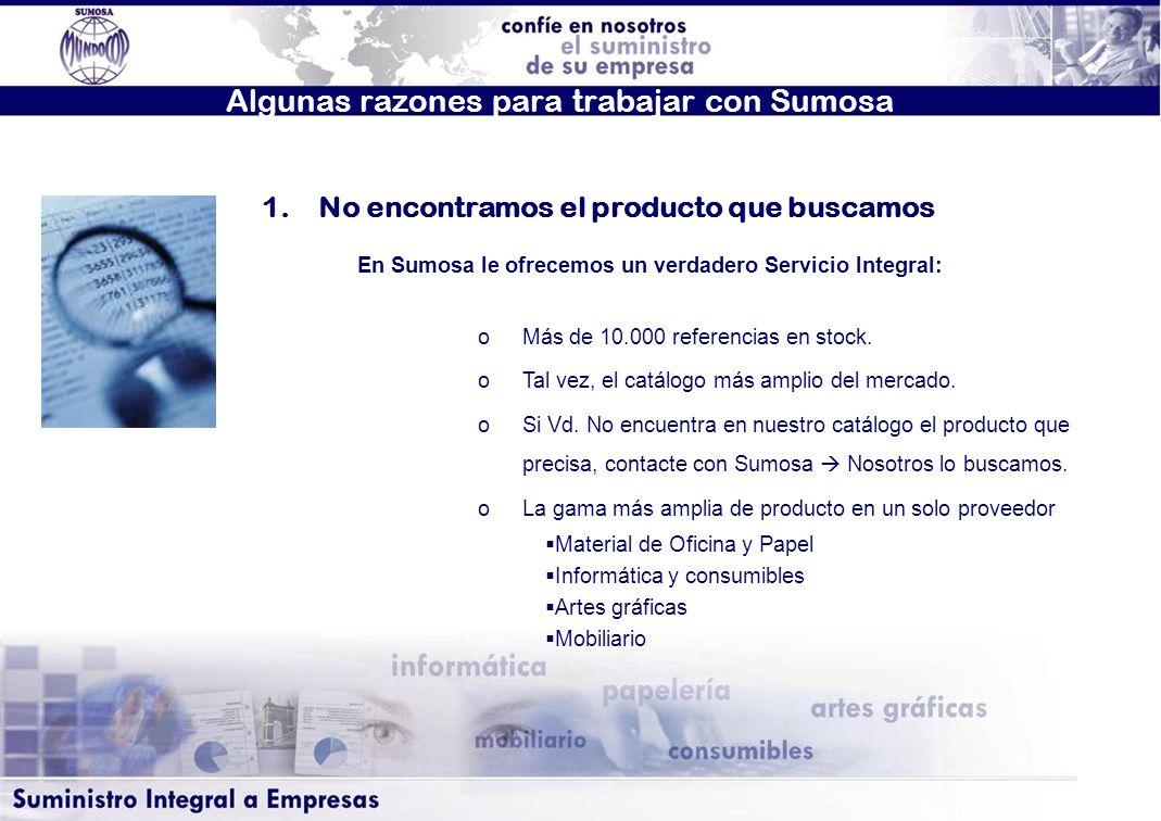 Algunas razones para trabajar con Sumosa En Sumosa le ofrecemos un verdadero Servicio Integral: oMás de 10.000 referencias en stock. oTal vez, el catá
