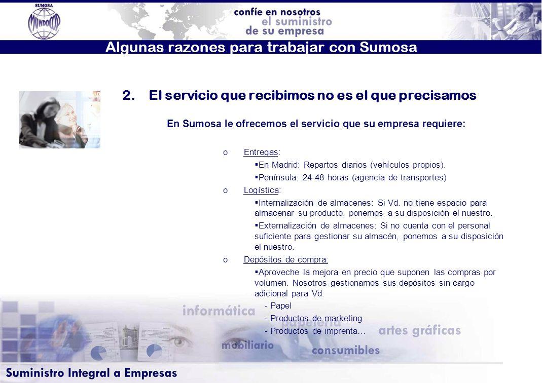 Algunas razones para trabajar con Sumosa En Sumosa le ofrecemos el servicio que su empresa requiere: oEntregas: En Madrid: Repartos diarios (vehículos propios).