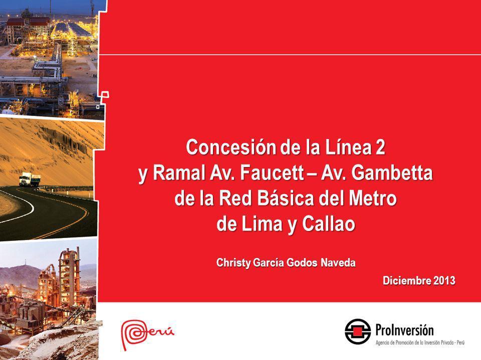 Concesión de la Línea 2 y Ramal Av. Faucett – Av. Gambetta de la Red Básica del Metro de Lima y Callao Christy García Godos Naveda Diciembre 2013