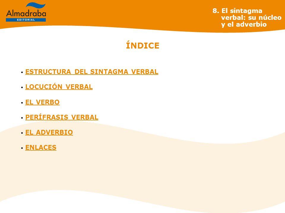 ESTRUCTURA DEL SINTAGMA VERBAL núcleo sintagma verbal perífrasis verbal verbolocución verbal 8.