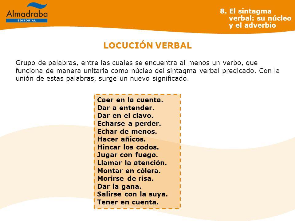LOCUCIÓN VERBAL Grupo de palabras, entre las cuales se encuentra al menos un verbo, que funciona de manera unitaria como núcleo del sintagma verbal pr