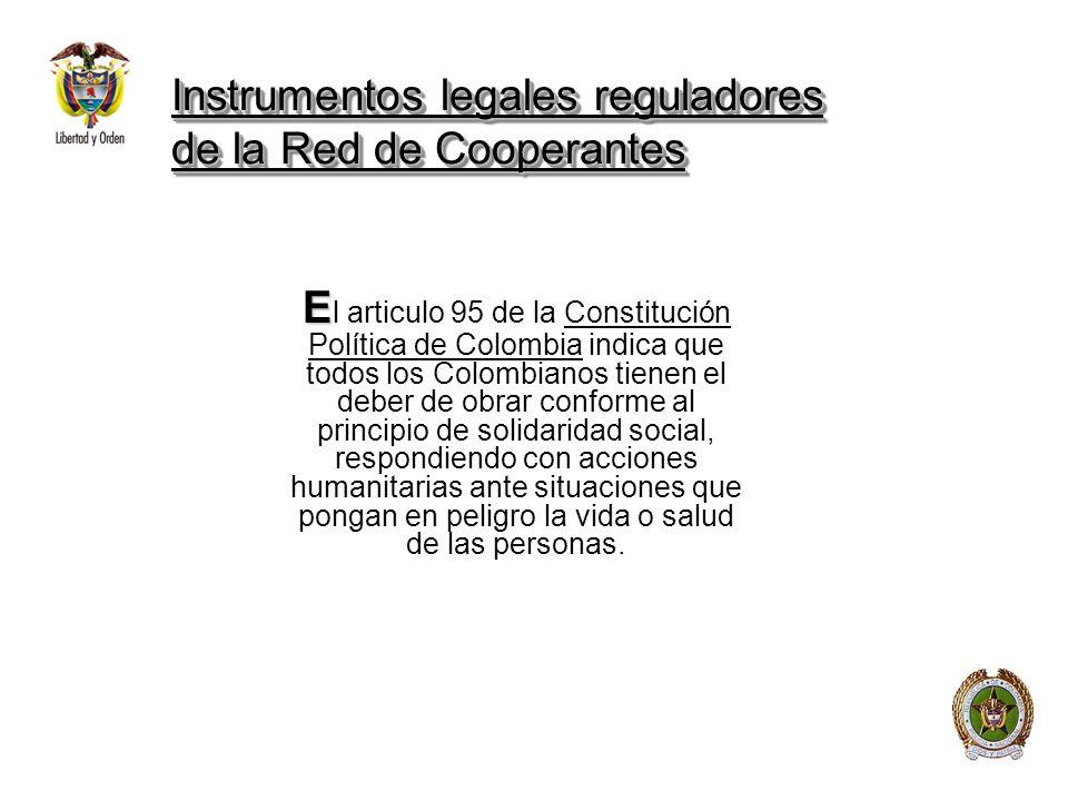 Instrumentos legales reguladores de la Red de Cooperantes E E l articulo 95 de la Constitución Política de Colombia indica que todos los Colombianos t