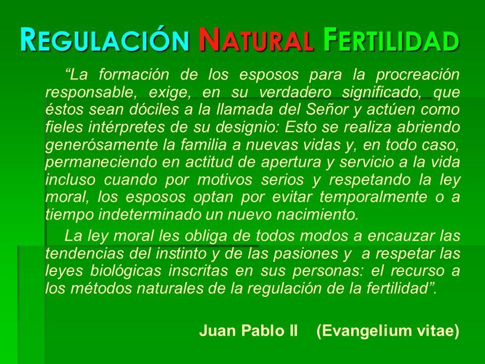 R EGULACIÓN N ATURAL F ERTILIDAD La formación de los esposos para la procreación responsable, exige, en su verdadero significado, que éstos sean dócil