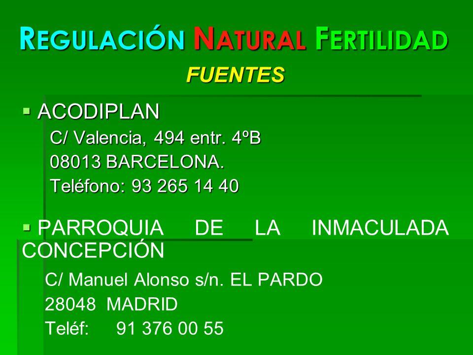 R EGULACIÓN N ATURAL F ERTILIDAD FUENTES ACODIPLAN ACODIPLAN C/ Valencia, 494 entr. 4ºB 08013 BARCELONA. Teléfono: 93 265 14 40 PARROQUIA DE LA INMACU