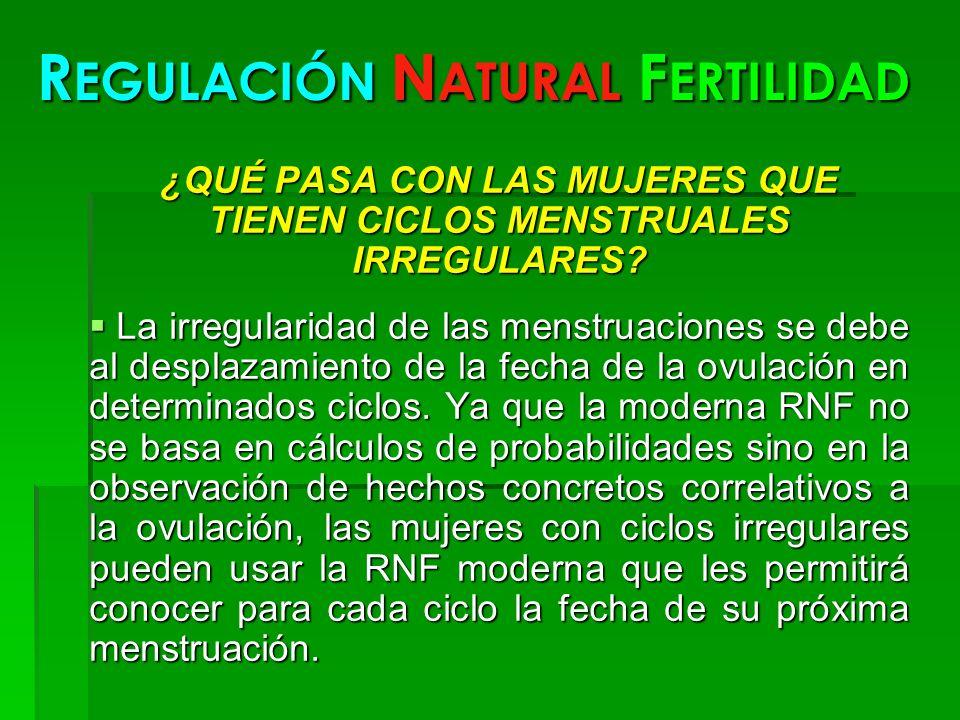 R EGULACIÓN N ATURAL F ERTILIDAD ¿QUÉ PASA CON LAS MUJERES QUE TIENEN CICLOS MENSTRUALES IRREGULARES? La irregularidad de las menstruaciones se debe a