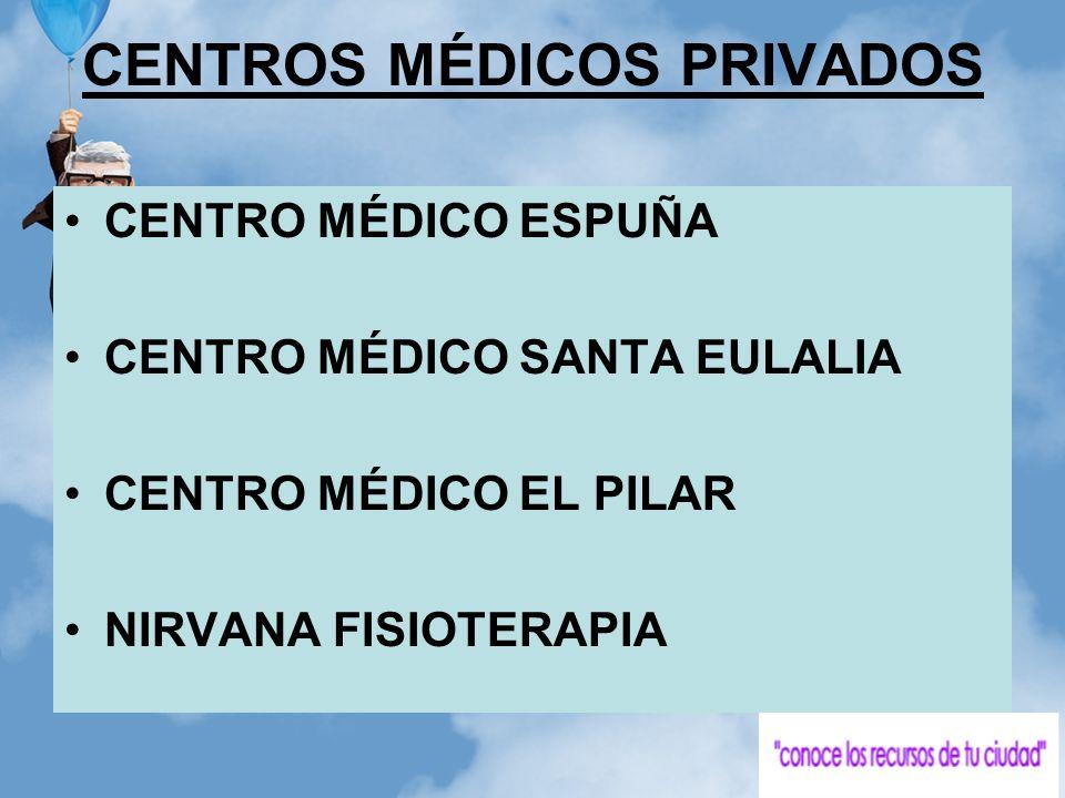 CENTROS MÉDICOS PRIVADOS CENTRO MÉDICO ESPUÑA CENTRO MÉDICO SANTA EULALIA CENTRO MÉDICO EL PILAR NIRVANA FISIOTERAPIA