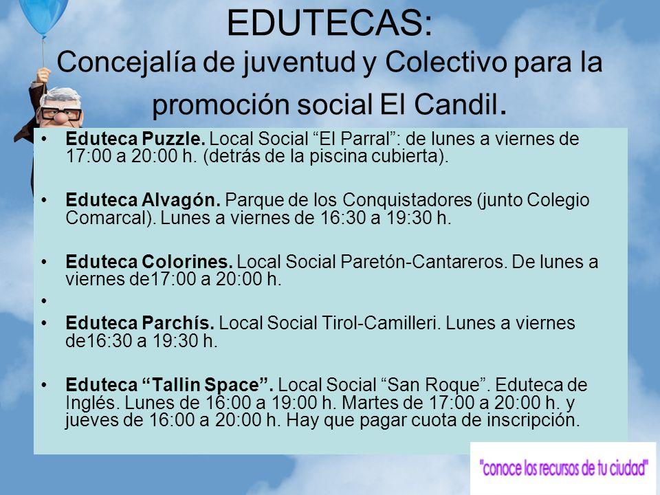 EDUTECAS: Concejalía de juventud y Colectivo para la promoción social El Candil. Eduteca Puzzle. Local Social El Parral: de lunes a viernes de 17:00 a