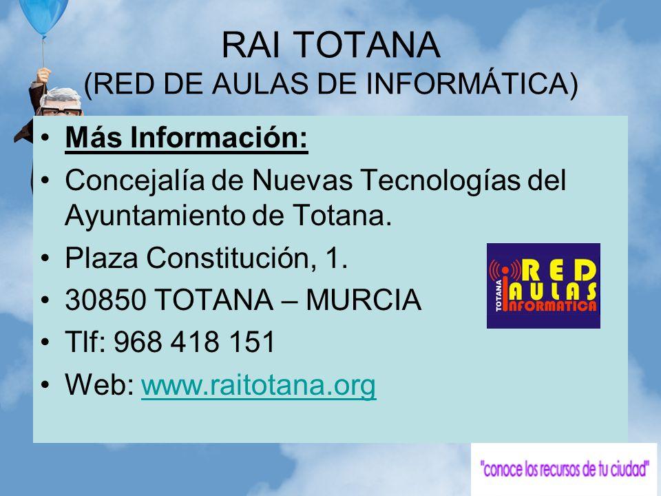 RAI TOTANA (RED DE AULAS DE INFORMÁTICA) Más Información: Concejalía de Nuevas Tecnologías del Ayuntamiento de Totana. Plaza Constitución, 1. 30850 TO