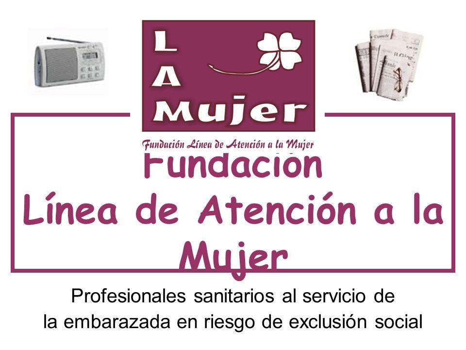 Fundación Línea de Atención a la Mujer Profesionales sanitarios al servicio de la embarazada en riesgo de exclusión social