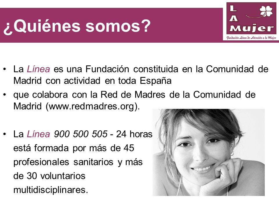 ¿Quiénes somos? La Línea es una Fundación constituida en la Comunidad de Madrid con actividad en toda España que colabora con la Red de Madres de la C