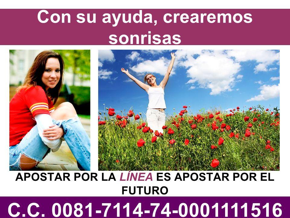 APOSTAR POR LA LÍNEA ES APOSTAR POR EL FUTURO C.C. 0081-7114-74-0001111516 Con su ayuda, crearemos sonrisas