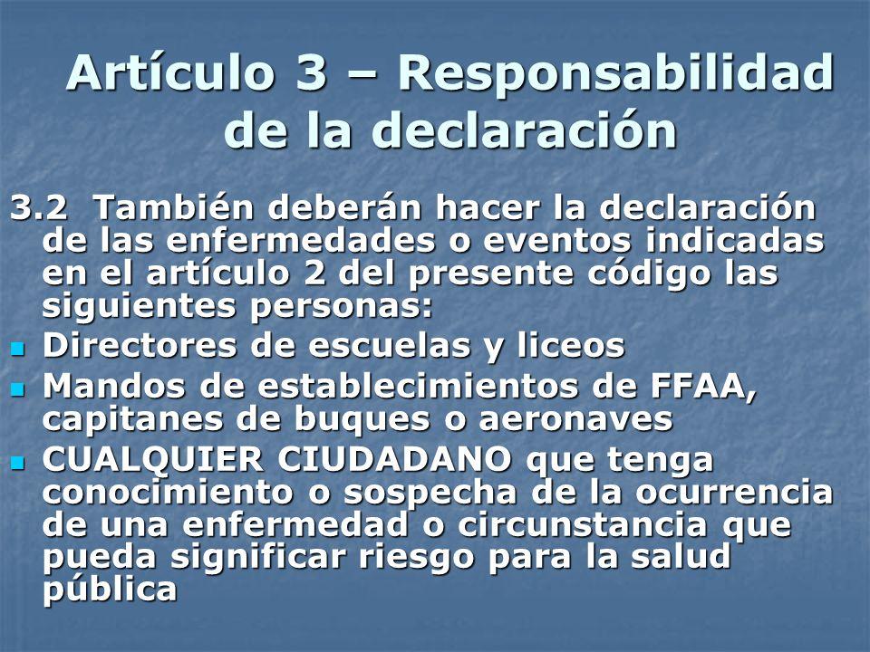 Artículo 3 – Responsabilidad de la declaración 3.2 También deberán hacer la declaración de las enfermedades o eventos indicadas en el artículo 2 del p
