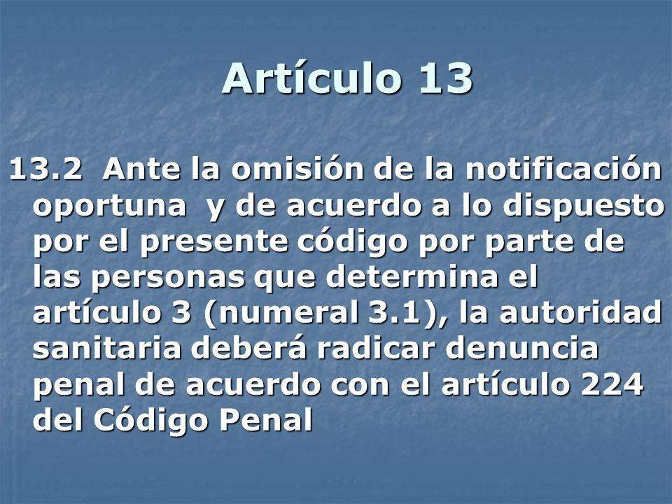 Artículo 13 13.2 Ante la omisión de la notificación oportuna y de acuerdo a lo dispuesto por el presente código por parte de las personas que determin