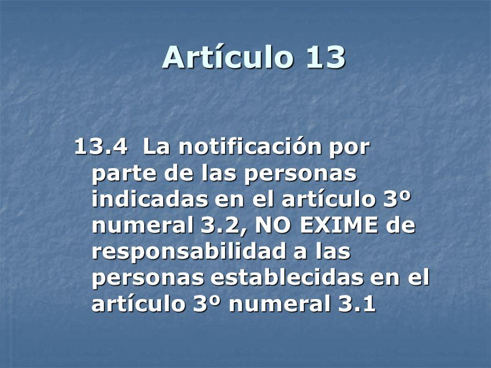 Artículo 13 13.4 La notificación por parte de las personas indicadas en el artículo 3º numeral 3.2, NO EXIME de responsabilidad a las personas estable