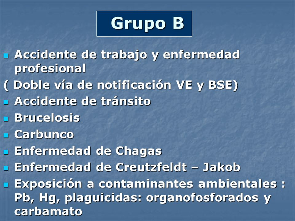 Grupo B Accidente de trabajo y enfermedad profesional Accidente de trabajo y enfermedad profesional ( Doble vía de notificación VE y BSE) Accidente de