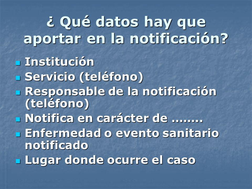 ¿ Qué datos hay que aportar en la notificación? Institución Institución Servicio (teléfono) Servicio (teléfono) Responsable de la notificación (teléfo