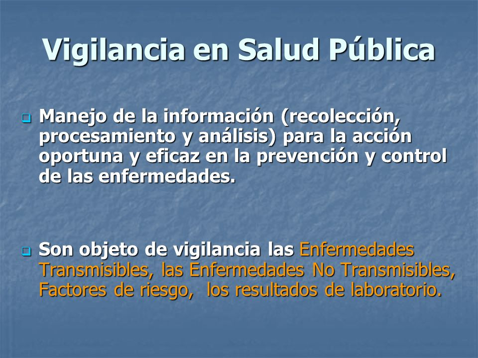 Vigilancia en Salud Pública Manejo de la información (recolección, procesamiento y análisis) para la acción oportuna y eficaz en la prevención y contr