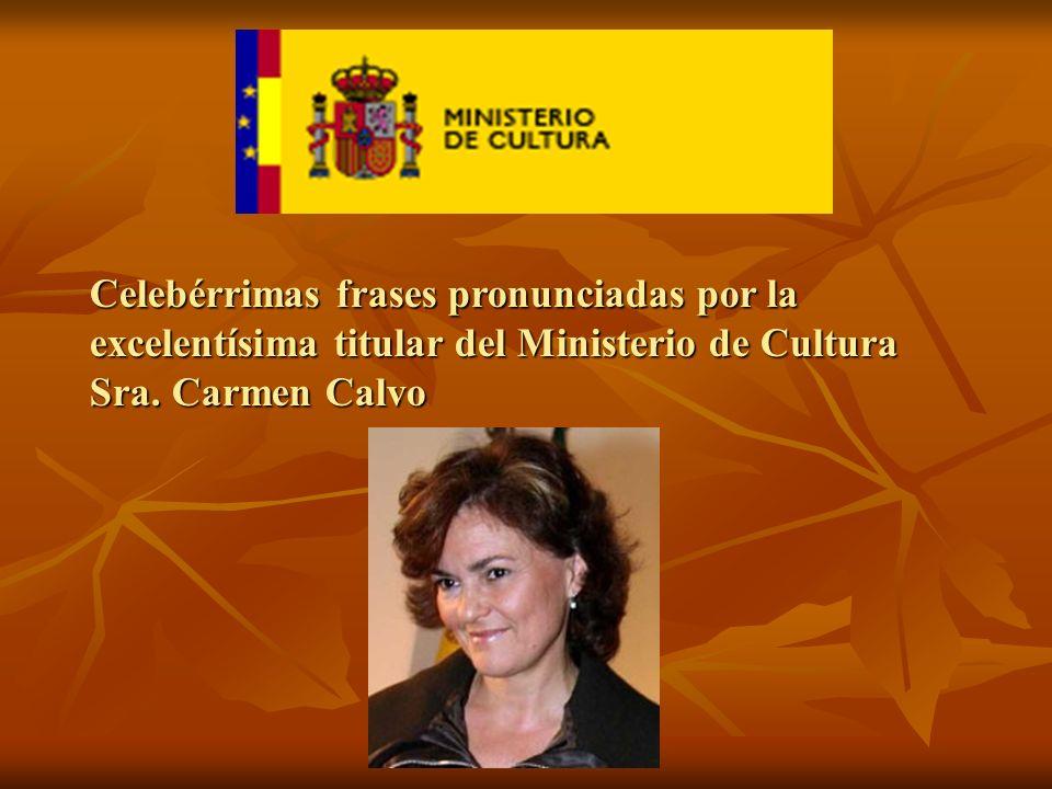 Celebérrimas frases pronunciadas por la excelentísima titular del Ministerio de Cultura Sra. Carmen Calvo