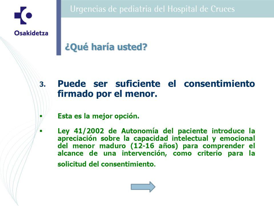 3. 3. Puede ser suficiente el consentimiento firmado por el menor. Esta es la mejor opción. Ley 41/2002 de Autonomía del paciente introduce la aprecia