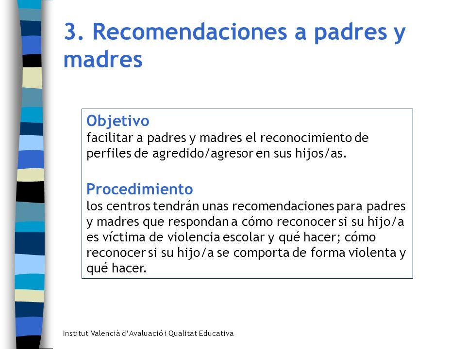 Institut Valencià dAvaluació i Qualitat Educativa 3. Recomendaciones a padres y madres Objetivo facilitar a padres y madres el reconocimiento de perfi