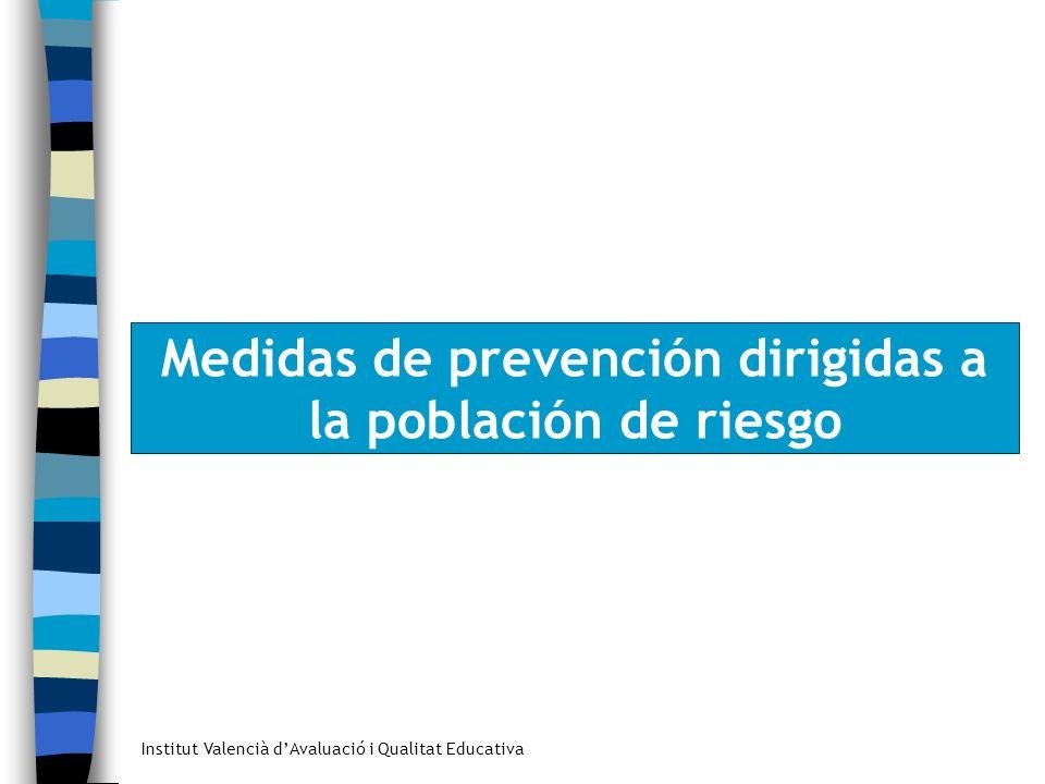 Institut Valencià dAvaluació i Qualitat Educativa Medidas de prevención dirigidas a la población de riesgo