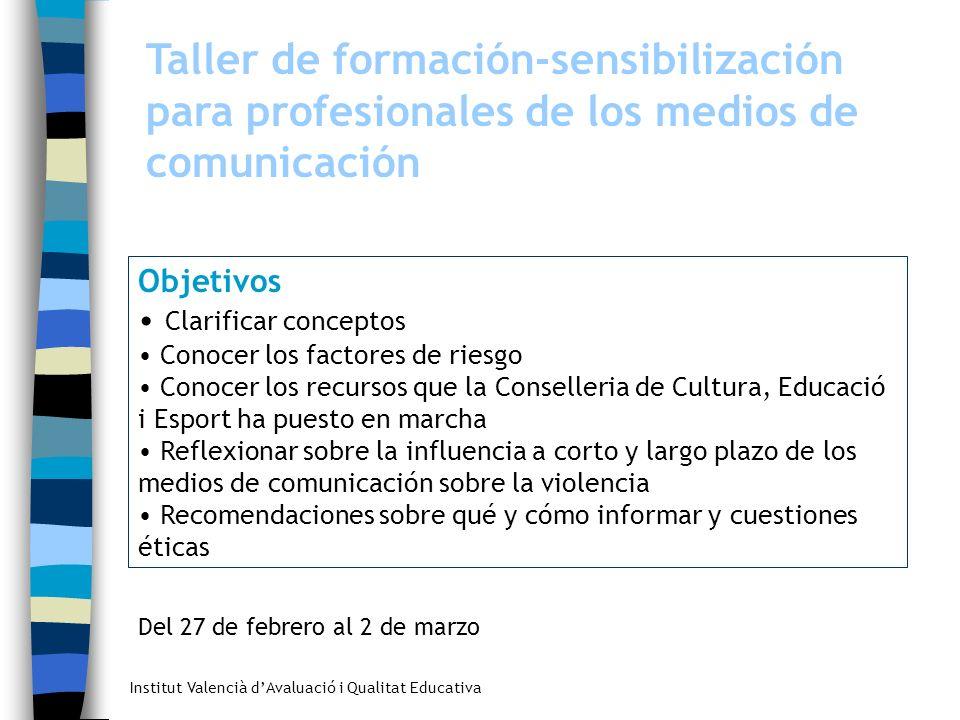 Institut Valencià dAvaluació i Qualitat Educativa Taller de formación-sensibilización para profesionales de los medios de comunicación Objetivos Clari