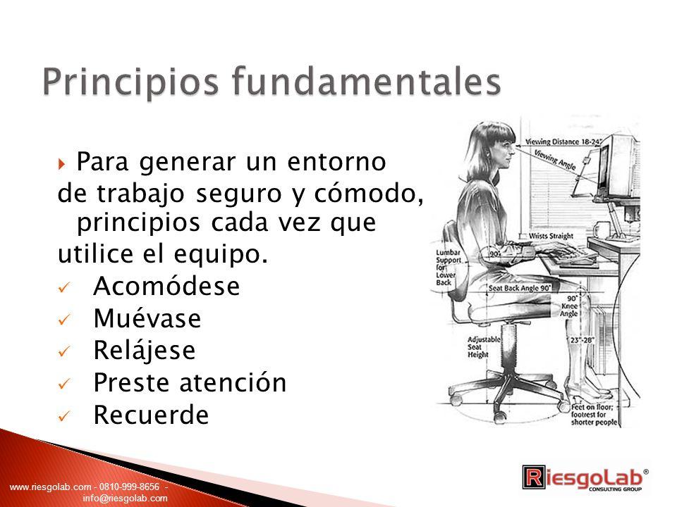 Para generar un entorno de trabajo seguro y cómodo, siga estos principios cada vez que utilice el equipo. Acomódese Muévase Relájese Preste atención R