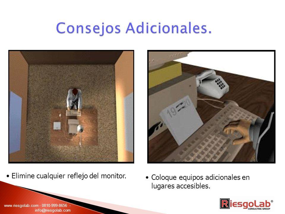 Elimine cualquier reflejo del monitor. Coloque equipos adicionales en lugares accesibles. www.riesgolab.com - 0810-999-8656 - info@riesgolab.com