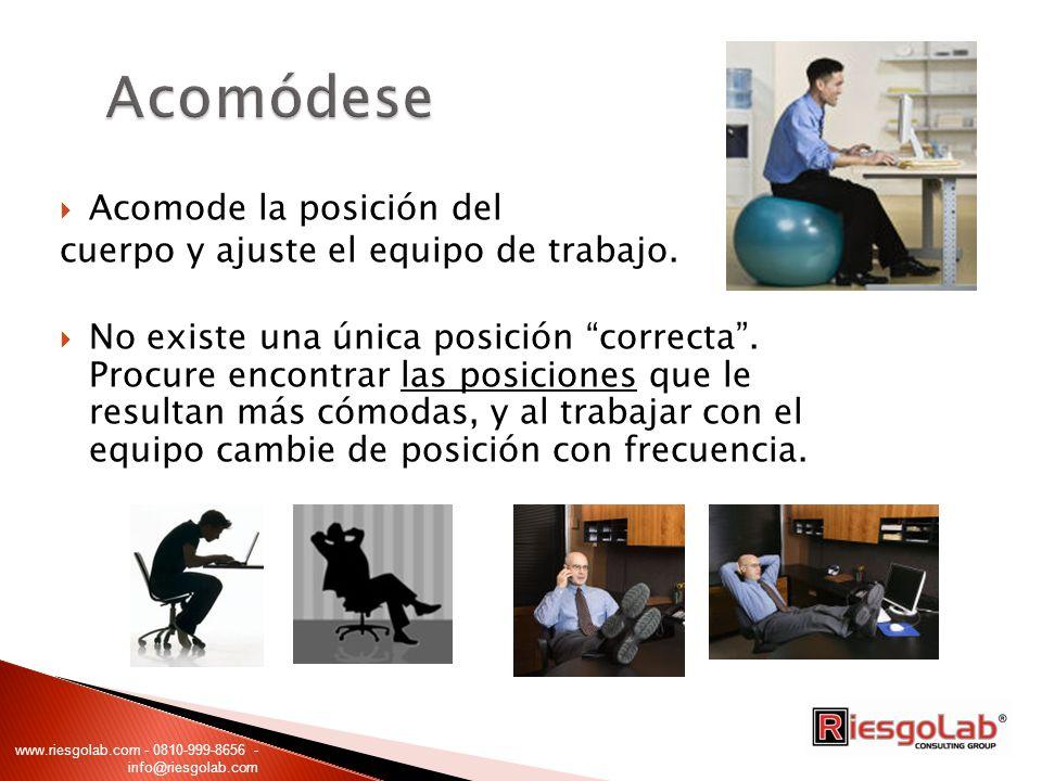 Acomode la posición del cuerpo y ajuste el equipo de trabajo. No existe una única posición correcta. Procure encontrar las posiciones que le resultan
