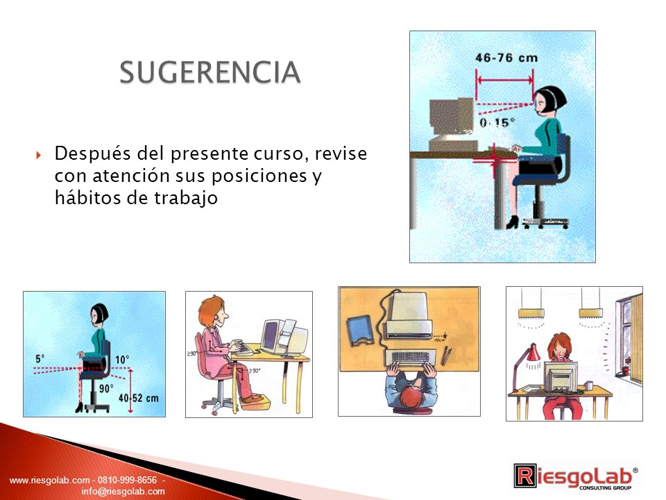 Después del presente curso, revise con atención sus posiciones y hábitos de trabajo www.riesgolab.com - 0810-999-8656 - info@riesgolab.com