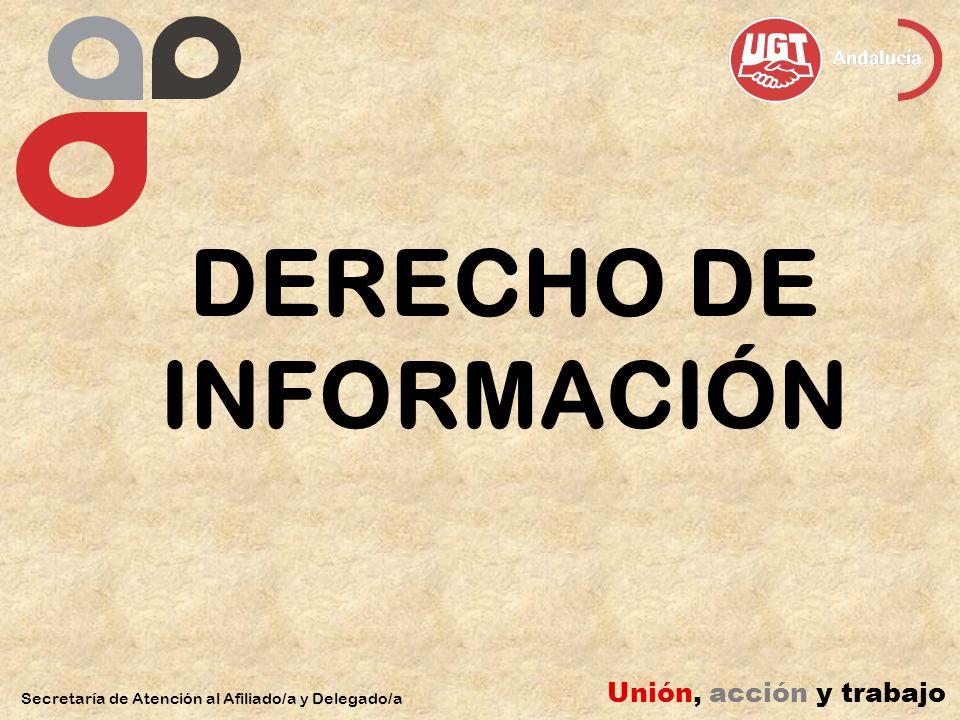 DERECHO DE INFORMACIÓN Secretaría de Atención al Afiliado/a y Delegado/a Unión, acción y trabajo