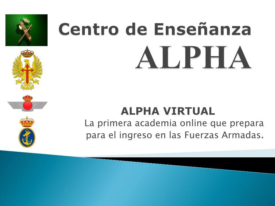 ALPHA VIRTUAL La primera academia online que prepara para el ingreso en las Fuerzas Armadas.