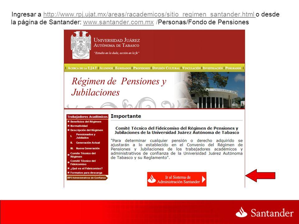 Ingresar a http://www.rpj.ujat.mx/areas/racademicos/sitio_regimen_santander.html o desde la página de Santander: www.santander.com.mx /Personas/Fondo