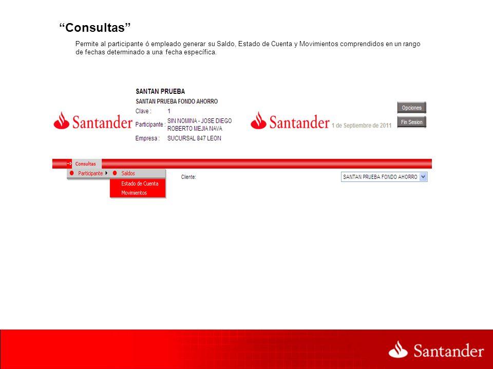 Consultas Permite al participante ó empleado generar su Saldo, Estado de Cuenta y Movimientos comprendidos en un rango de fechas determinado a una fec