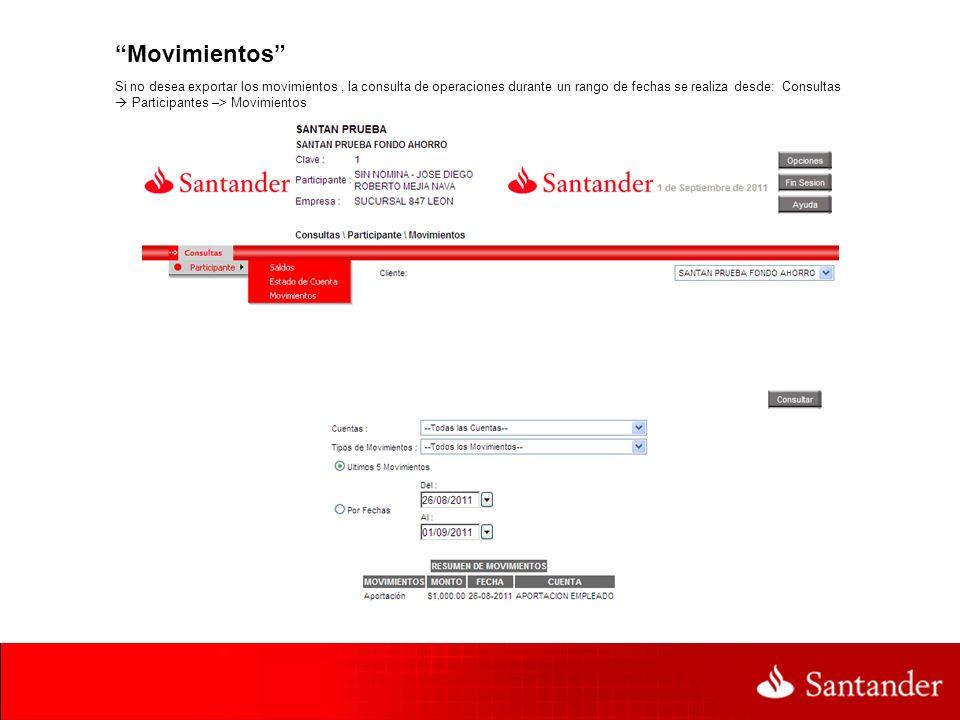 Movimientos Si no desea exportar los movimientos, la consulta de operaciones durante un rango de fechas se realiza desde: Consultas Participantes –> M