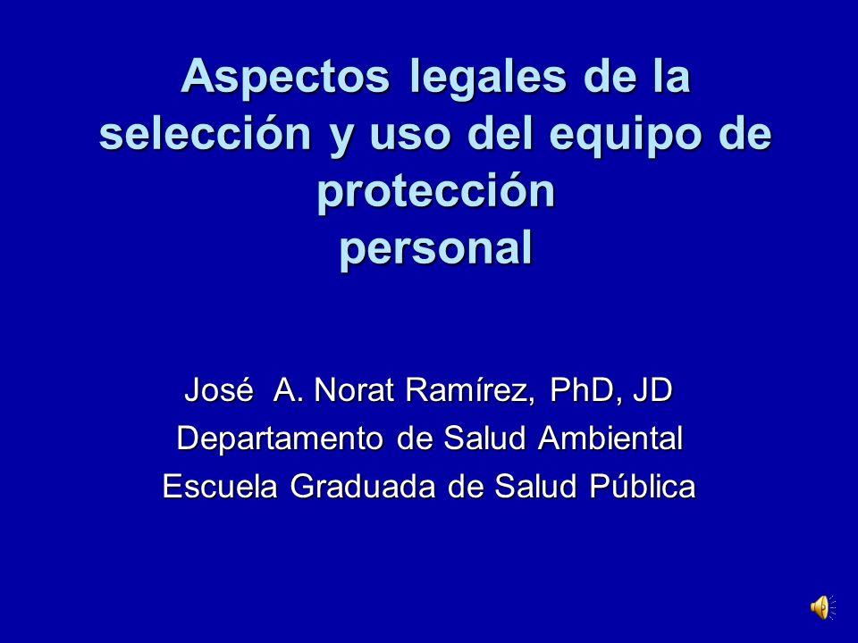 Aspectos legales de la selección y uso del equipo de protección personal José A.