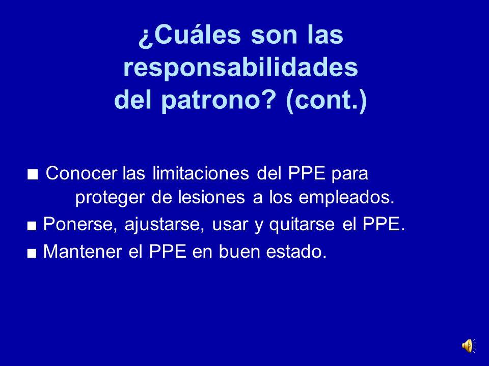 ¿Cuáles son las responsabilidades del patrono? (cont.) El patrono debe comunicar sus selecciones de PPE a sus empleados y seleccionar PPE que se ajust
