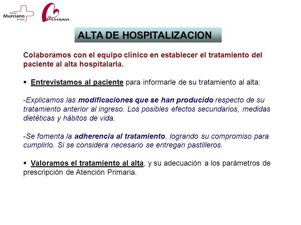 ALTA DE HOSPITALIZACION Colaboramos con el equipo clínico en establecer el tratamiento del paciente al alta hospitalaria. Entrevistamos al paciente pa