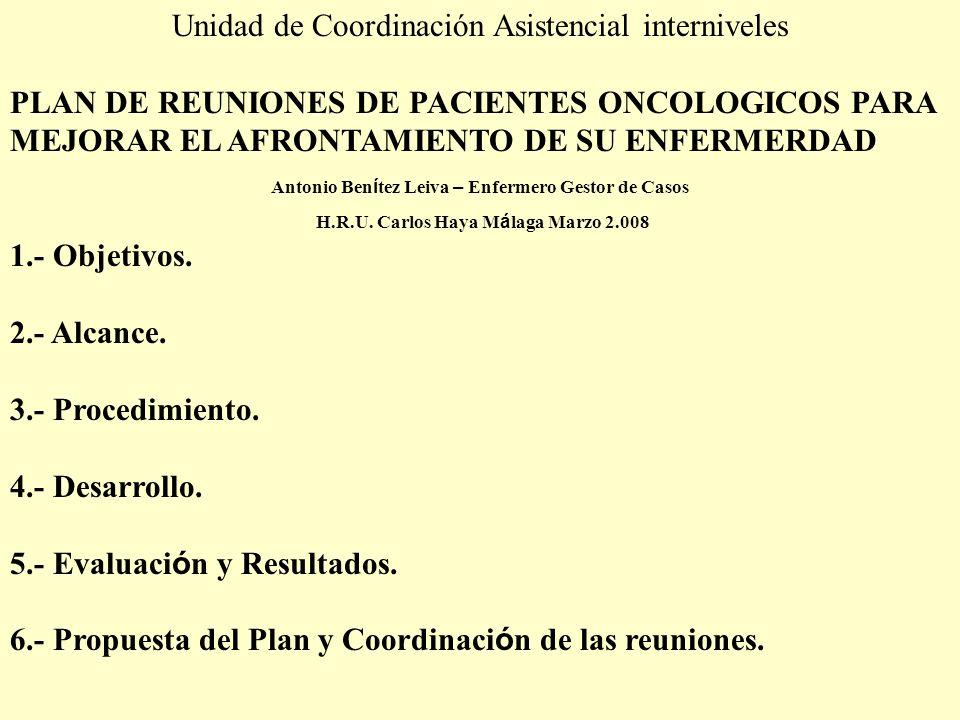 Unidad de Coordinación Asistencial interniveles PLAN DE REUNIONES DE PACIENTES ONCOLOGICOS PARA MEJORAR EL AFRONTAMIENTO DE SU ENFERMERDAD Antonio Ben