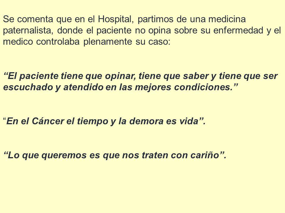 Se comenta que en el Hospital, partimos de una medicina paternalista, donde el paciente no opina sobre su enfermedad y el medico controlaba plenamente