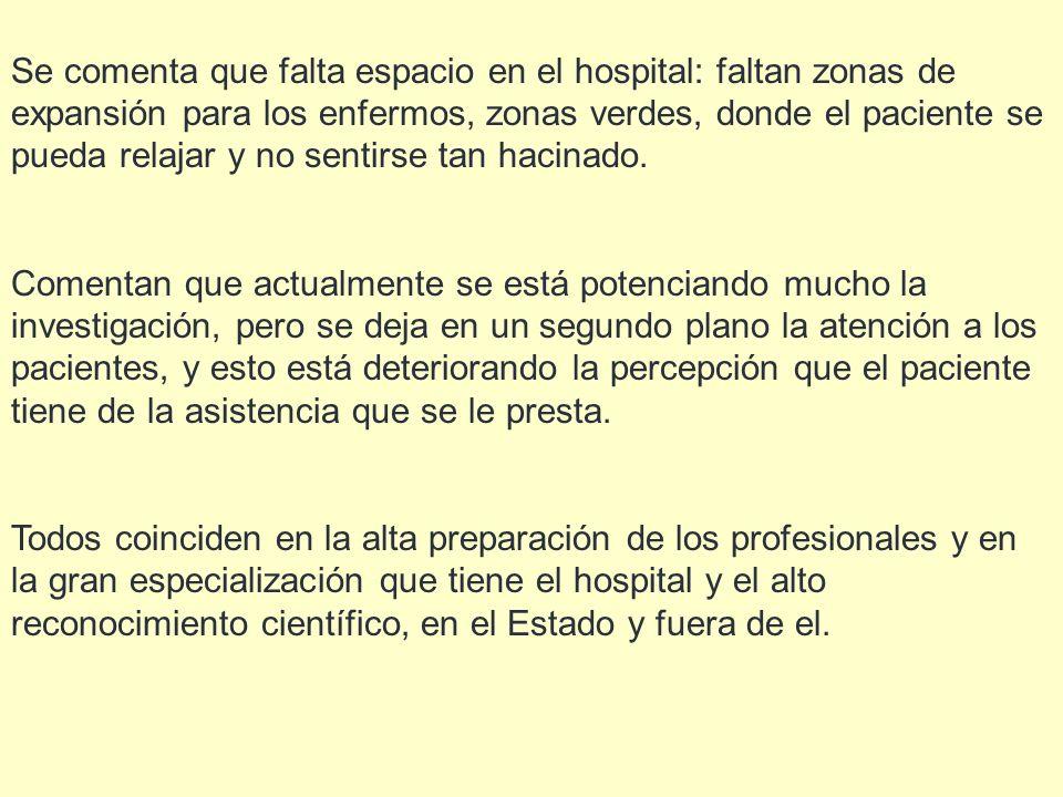 Se comenta que falta espacio en el hospital: faltan zonas de expansión para los enfermos, zonas verdes, donde el paciente se pueda relajar y no sentir