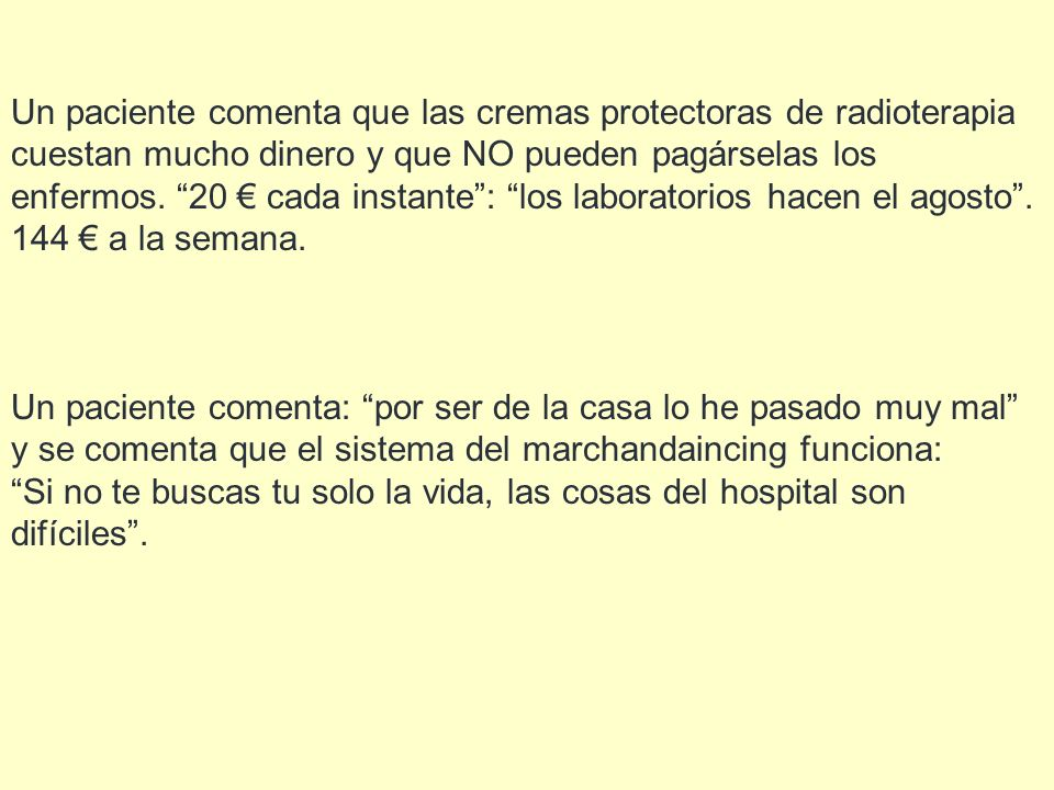 Un paciente comenta que las cremas protectoras de radioterapia cuestan mucho dinero y que NO pueden pagárselas los enfermos. 20 cada instante: los lab