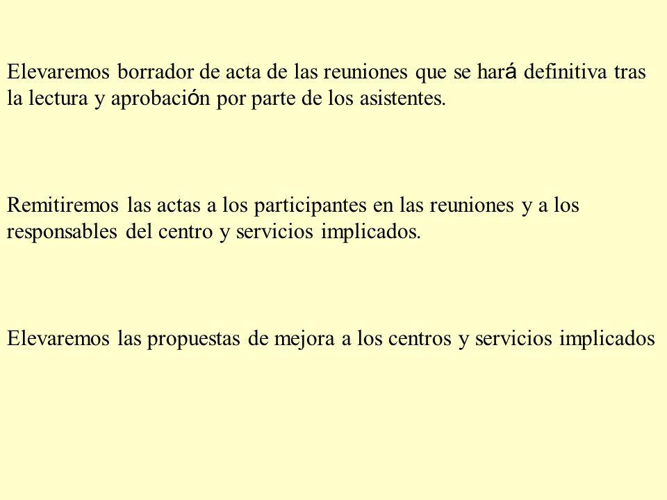 Elevaremos borrador de acta de las reuniones que se har á definitiva tras la lectura y aprobaci ó n por parte de los asistentes. Remitiremos las actas